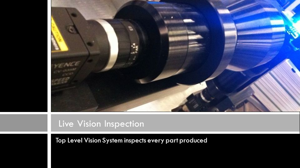 Top Level Vision System inspects every part produced Live Vision Inspection