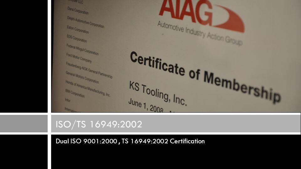 Dual ISO 9001:2000, TS 16949:2002 Certification ISO/TS 16949:2002
