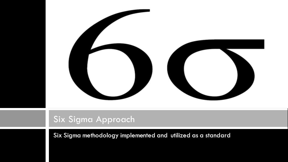 Six Sigma methodology implemented and utilized as a standard Six Sigma Approach