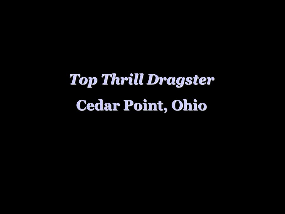 Top Thrill Dragster Cedar Point, Ohio