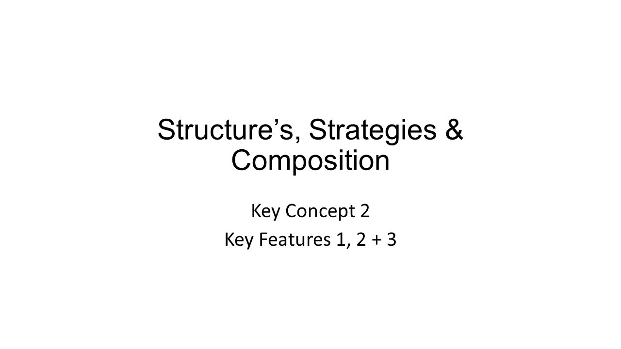 Structure's, Strategies & Composition Key Concept 2 Key Features 1, 2 + 3