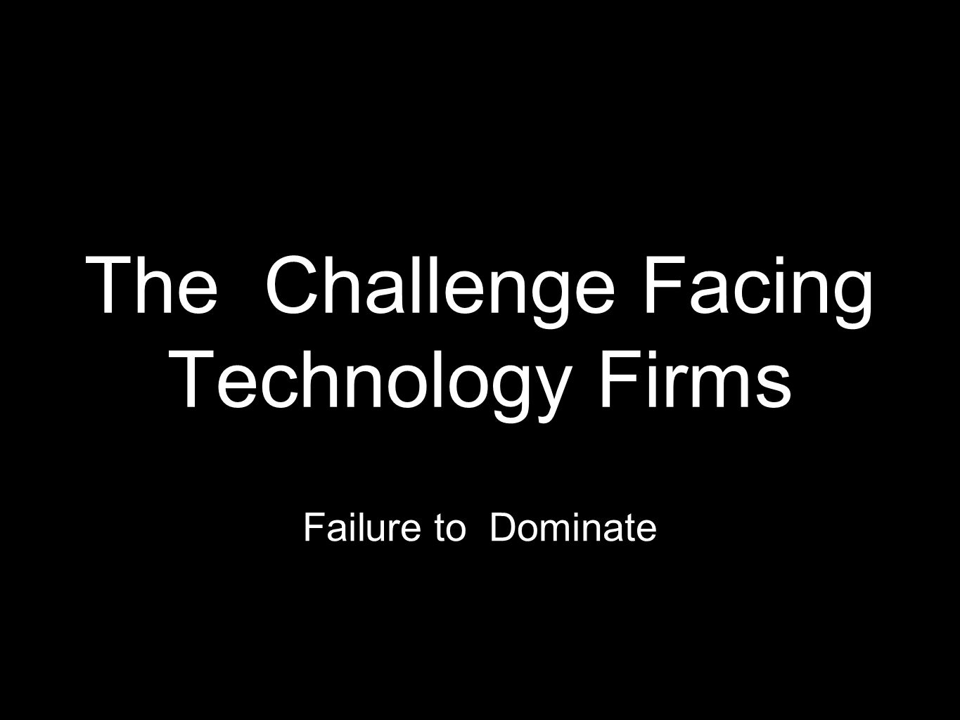 The Challenge Facing Technology Firms Failure to Dominate