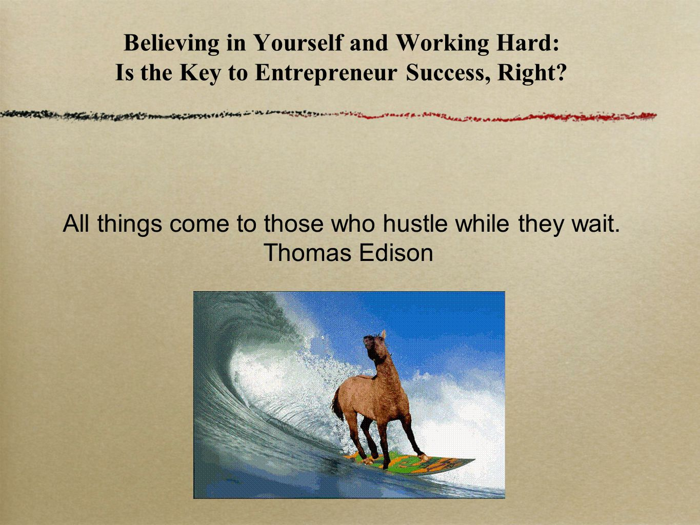 Believing in Yourself and Working Hard: Is the Key to Entrepreneur Success, Right.