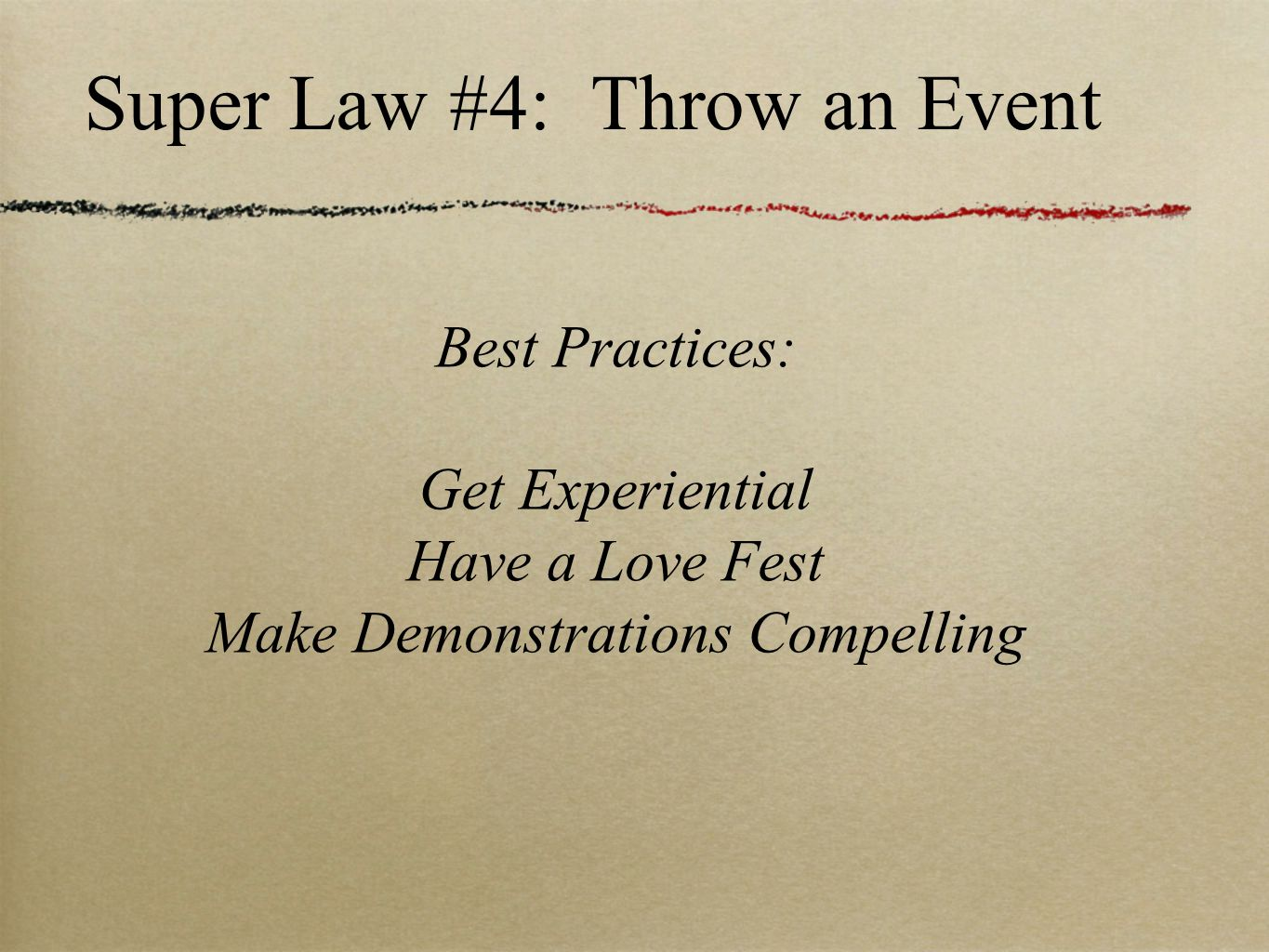 Super Law #4: Throw an Event Best Practices: Get Experiential Have a Love Fest Make Demonstrations Compelling