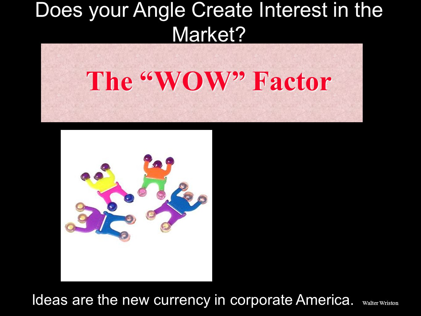 The WOW Factor Does your Angle Create Interest in the Market.