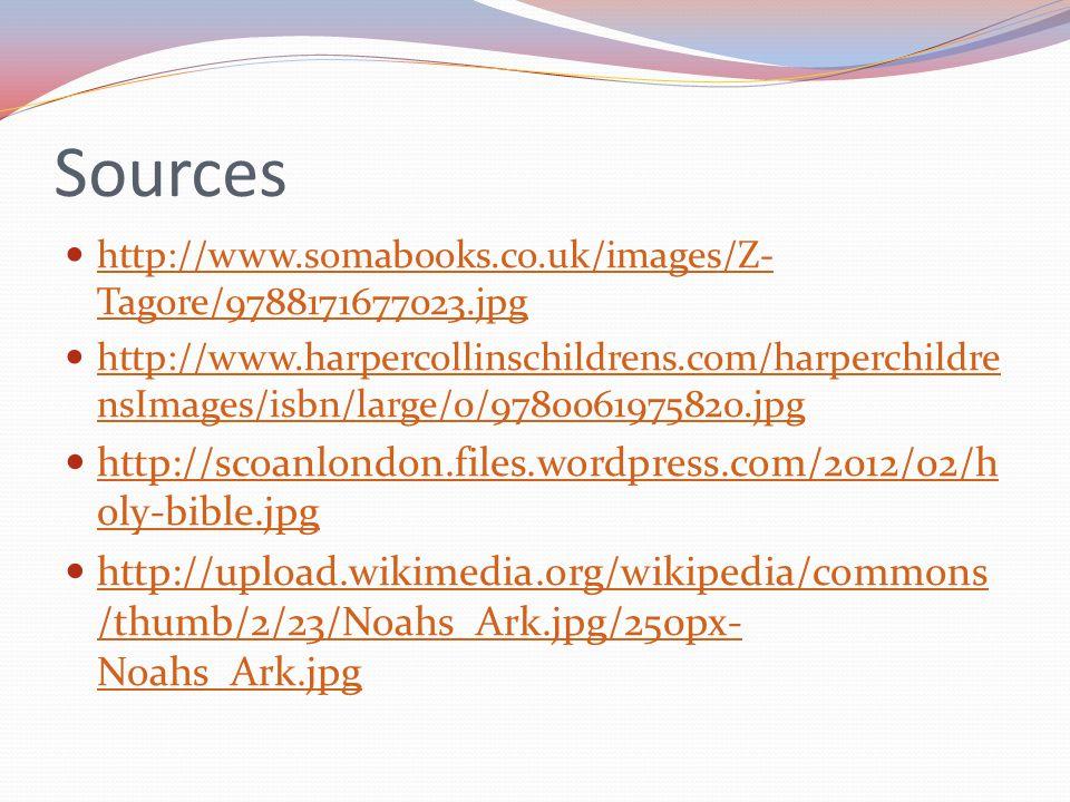 Sources http://www.somabooks.co.uk/images/Z- Tagore/9788171677023.jpg http://www.somabooks.co.uk/images/Z- Tagore/9788171677023.jpg http://www.harpercollinschildrens.com/harperchildre nsImages/isbn/large/0/9780061975820.jpg http://www.harpercollinschildrens.com/harperchildre nsImages/isbn/large/0/9780061975820.jpg http://scoanlondon.files.wordpress.com/2012/02/h oly-bible.jpg http://scoanlondon.files.wordpress.com/2012/02/h oly-bible.jpg http://upload.wikimedia.org/wikipedia/commons /thumb/2/23/Noahs_Ark.jpg/250px- Noahs_Ark.jpg http://upload.wikimedia.org/wikipedia/commons /thumb/2/23/Noahs_Ark.jpg/250px- Noahs_Ark.jpg