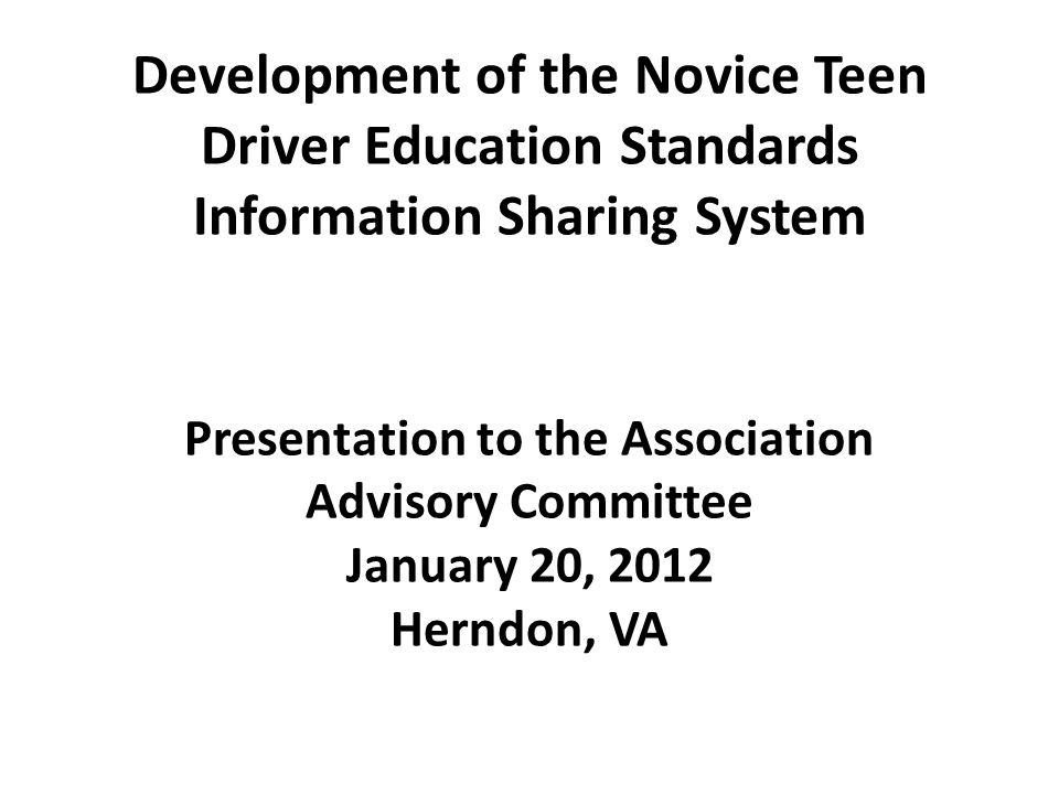 Development of the Novice Teen Driver Education Standards Information Sharing System Presentation to the Association Advisory Committee January 20, 20