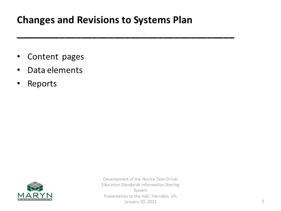 ________________________________________ Changes and Revisions to Systems Plan ________________________________________ Content pages Data elements Reports Development of the Novice Teen Driver Education Standards Information Sharing System Presentation to the AAC; Herndon, VA; January 20, 2012 5