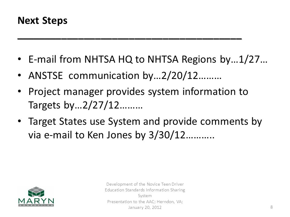 ________________________________________ Next Steps ________________________________________  from NHTSA HQ to NHTSA Regions by…1/27… ANSTSE communication by…2/20/12……… Project manager provides system information to Targets by…2/27/12……… Target States use System and provide comments by via  to Ken Jones by 3/30/12………..