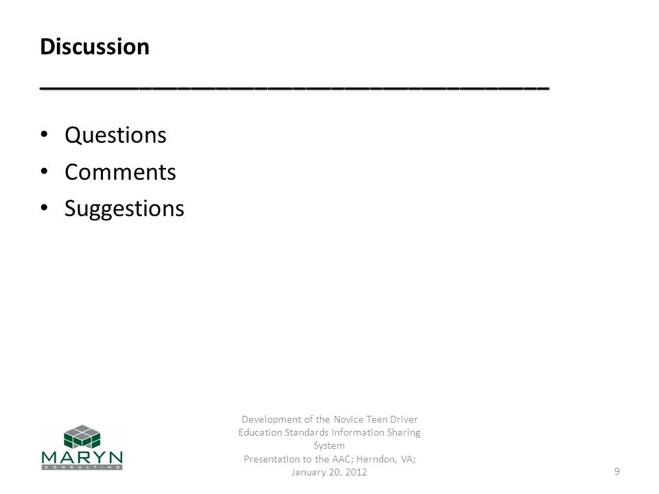 ________________________________________ Discussion ________________________________________ Questions Comments Suggestions Development of the Novice Teen Driver Education Standards Information Sharing System Presentation to the AAC; Herndon, VA; January 20,