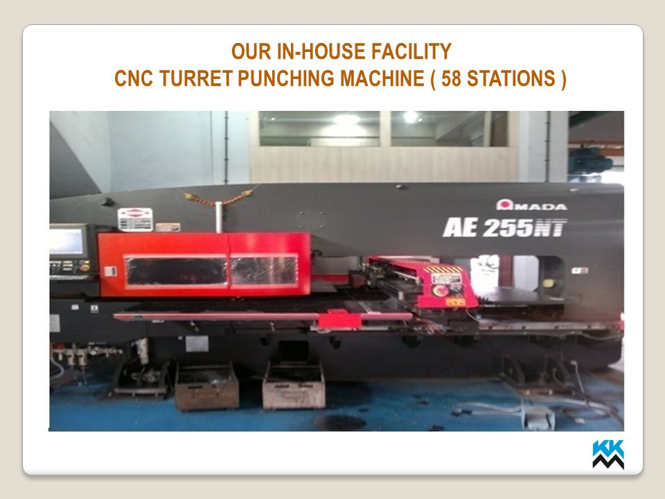 OUR IN-HOUSE FACILITY CNC TURRET PUNCHING MACHINE ( 58 STATIONS )