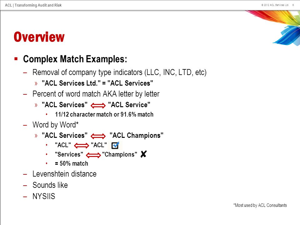 5 © 2012 ACL Services Ltd. ACL | Transforming Audit and Risk Overview  Complex Match Examples: –Removal of company type indicators (LLC, INC, LTD, et