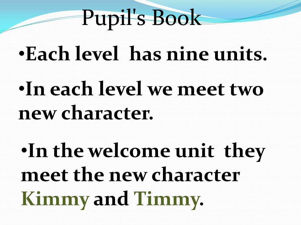 Each level has nine units. In each level we meet two new character.