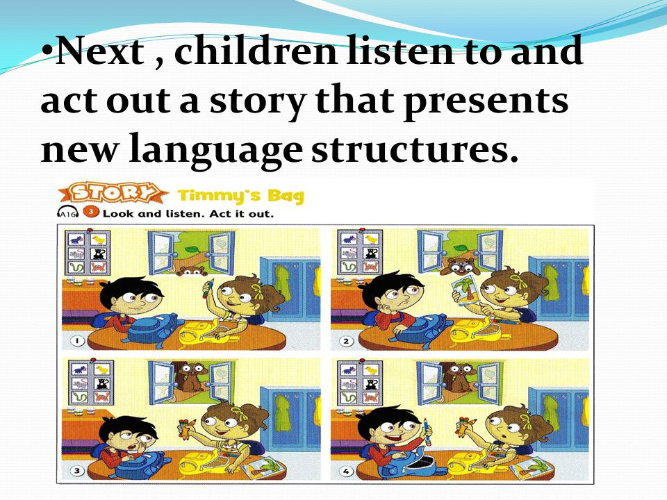 Next, children listen to and act out a story that presents new language structures.