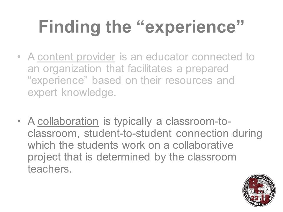 "Finding the ""experience"" A content provider is an educator connected to an organization that facilitates a prepared ""experience"" based on their resour"