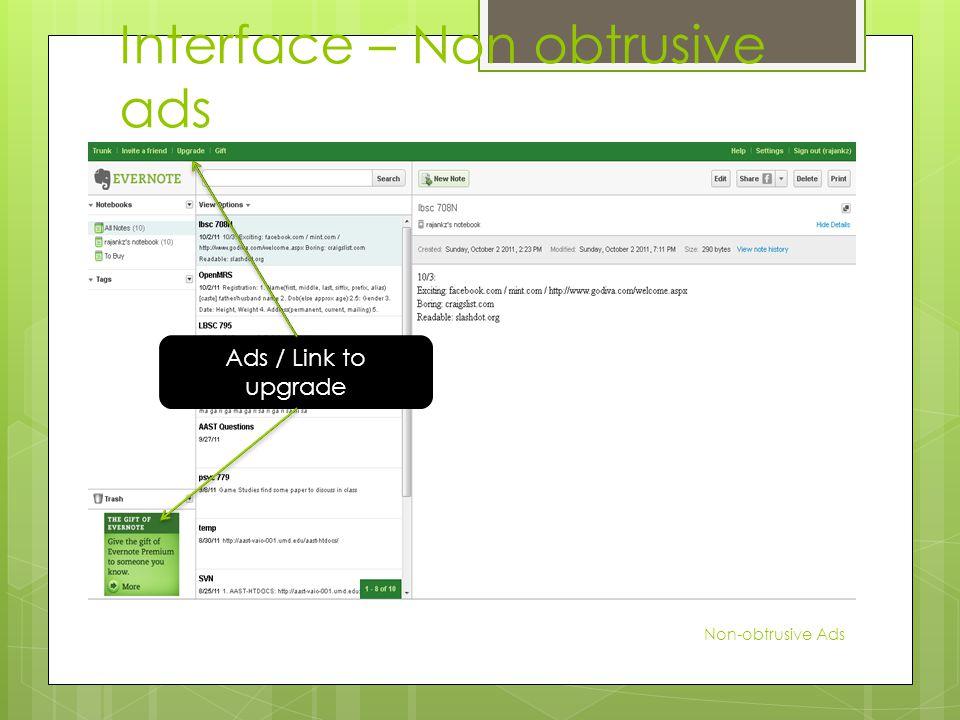 Interface – Non obtrusive ads Non-obtrusive Ads Ads / Link to upgrade