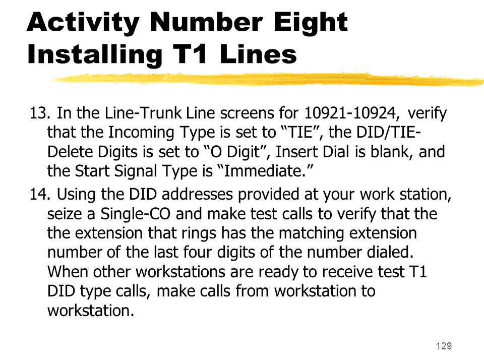 """129 Activity Number Eight Installing T1 Lines 13. In the Line-Trunk Line screens for 10921-10924, verify that the Incoming Type is set to """"TIE"""", the D"""