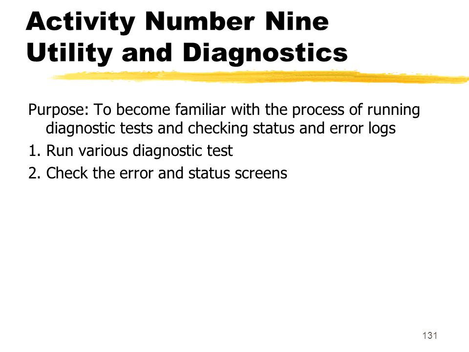 131 Activity Number Nine Utility and Diagnostics Purpose: To become familiar with the process of running diagnostic tests and checking status and erro