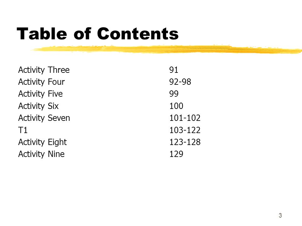 3 Table of Contents Activity Three91 Activity Four92-98 Activity Five99 Activity Six100 Activity Seven101-102 T1103-122 Activity Eight123-128 Activity