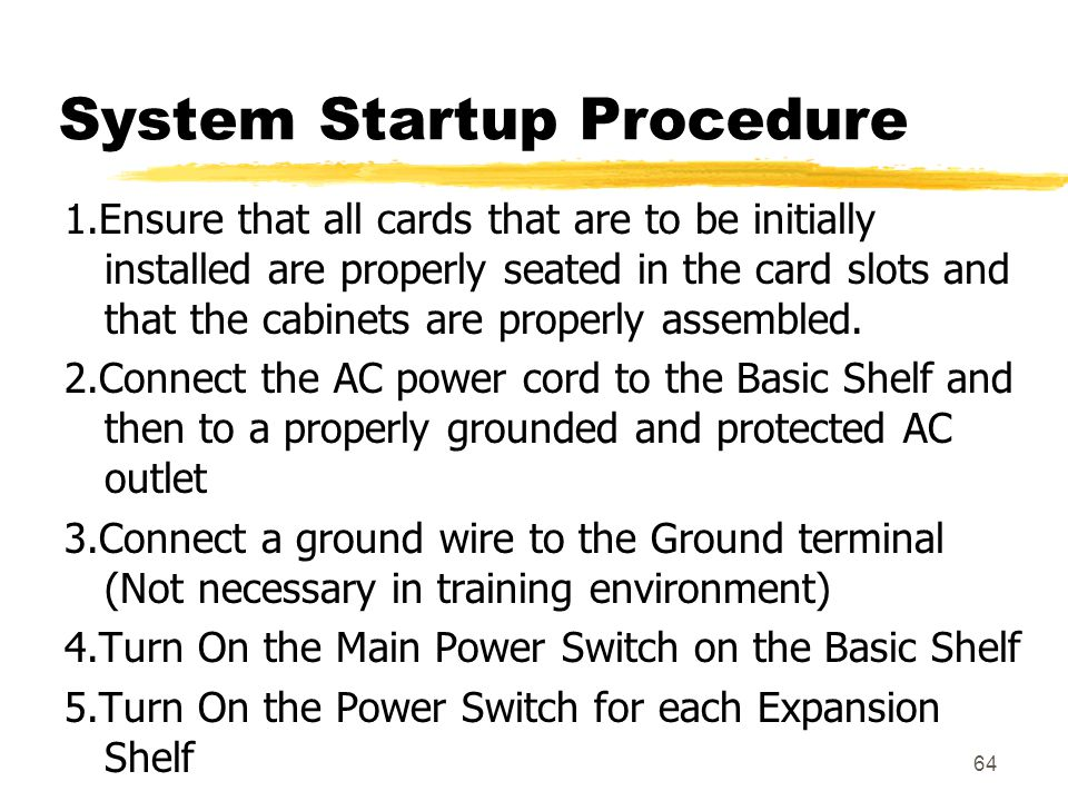 64 System Startup Procedure 1.Ensure that all cards that are to be initially installed are properly seated in the card slots and that the cabinets are
