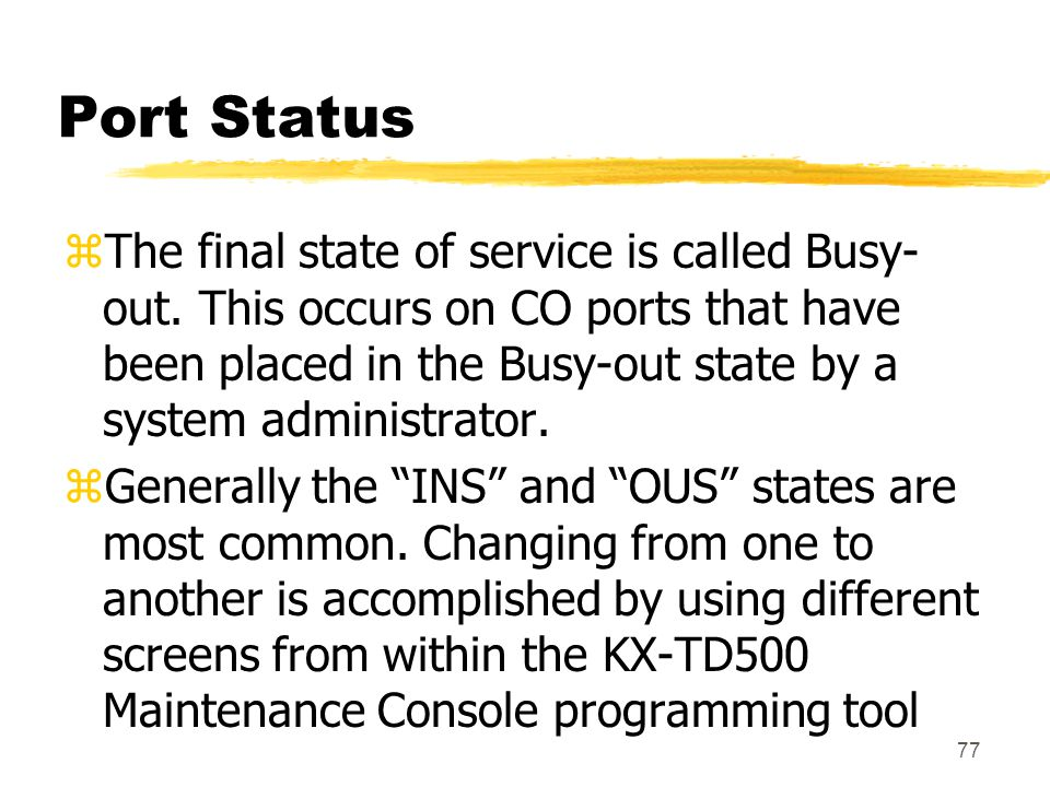 77 Port Status zThe final state of service is called Busy- out. This occurs on CO ports that have been placed in the Busy-out state by a system admini