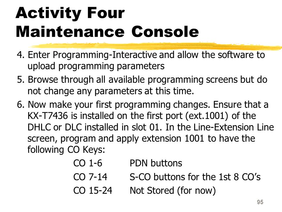 95 Activity Four Maintenance Console 4. Enter Programming-Interactive and allow the software to upload programming parameters 5. Browse through all av