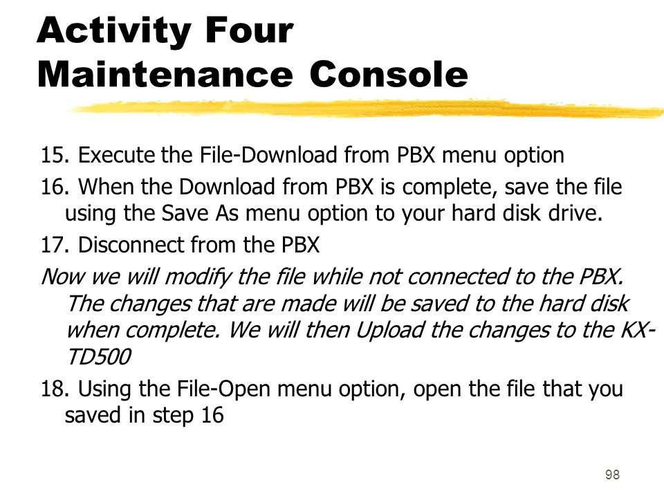 98 Activity Four Maintenance Console 15. Execute the File-Download from PBX menu option 16. When the Download from PBX is complete, save the file usin