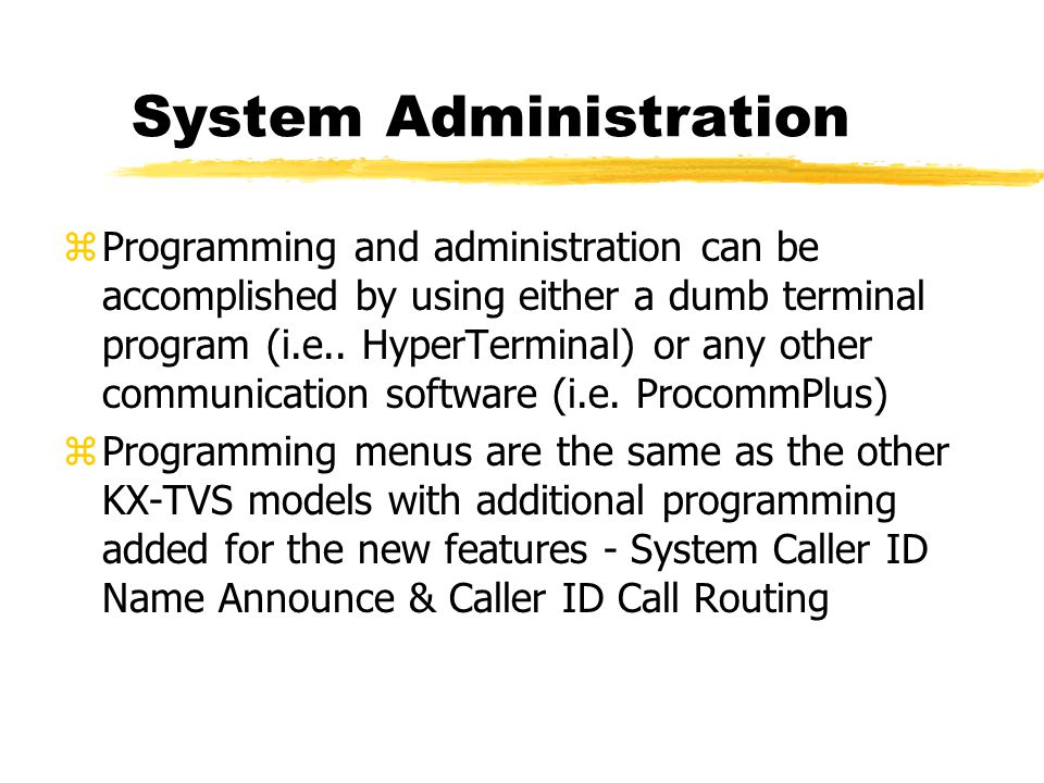 System Administration zProgramming and administration can be accomplished by using either a dumb terminal program (i.e.. HyperTerminal) or any other c
