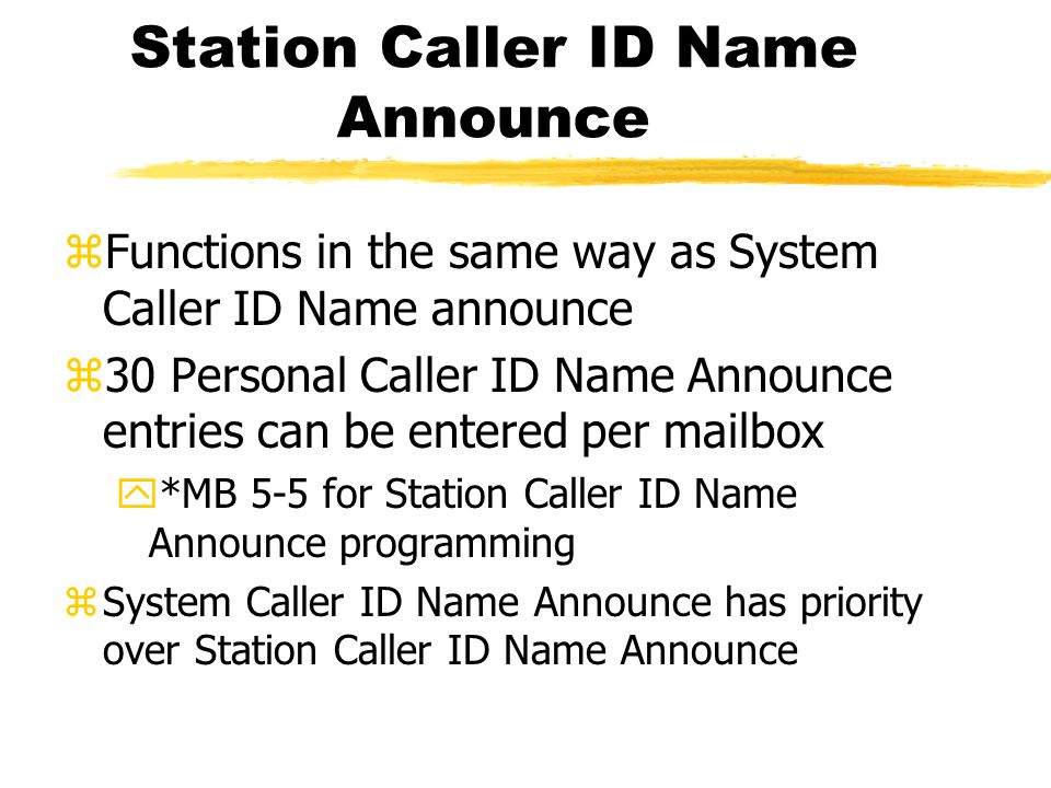 Station Caller ID Name Announce zFunctions in the same way as System Caller ID Name announce z30 Personal Caller ID Name Announce entries can be enter