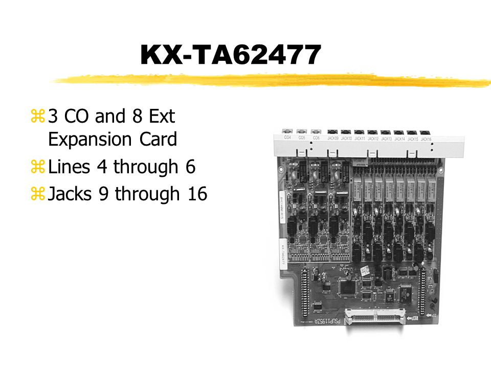 KX-TA62477 z3 CO and 8 Ext Expansion Card zLines 4 through 6 zJacks 9 through 16