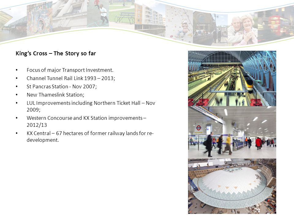 King's Cross – The Story so far Focus of major Transport Investment.