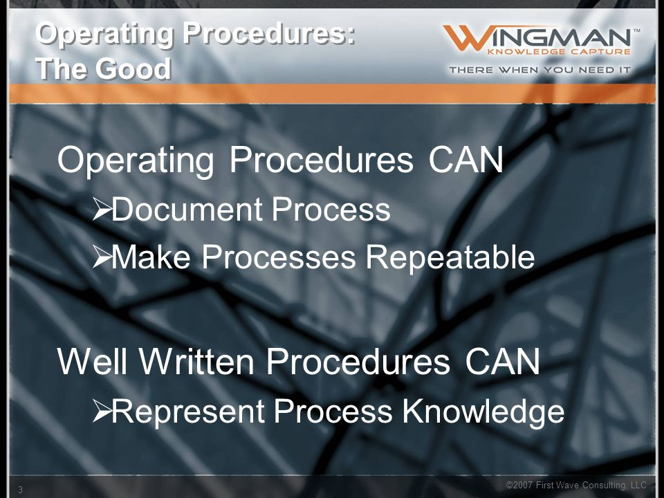 ©2007 First Wave Consulting, LLC 3 Operating Procedures: The Good Operating Procedures CAN  Document Process  Make Processes Repeatable Well Written