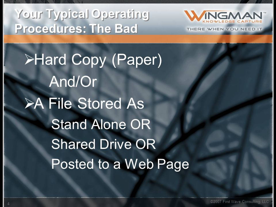 ©2007 First Wave Consulting, LLC 4 Your Typical Operating Procedures: The Bad  Hard Copy (Paper) And/Or  A File Stored As Stand Alone OR Shared Driv