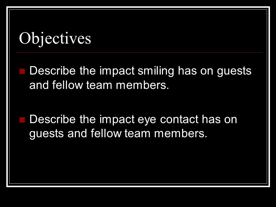Objectives Describe when to greet guests and fellow team members.