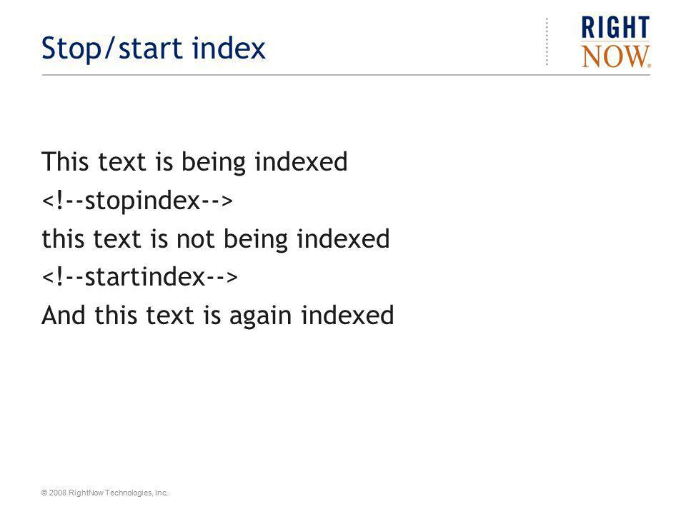 © 2008 RightNow Technologies, Inc. Stop/start index This text is being indexed this text is not being indexed And this text is again indexed