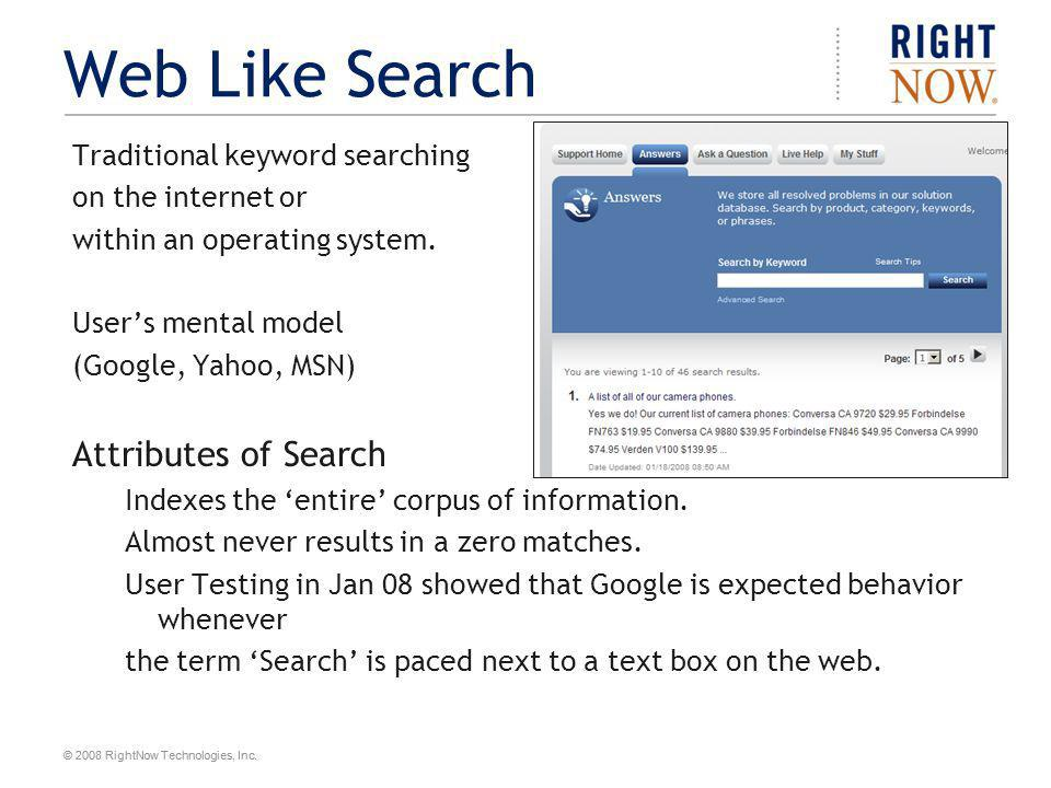 © 2008 RightNow Technologies, Inc. Web Like Search Traditional keyword searching on the internet or within an operating system. User's mental model (G