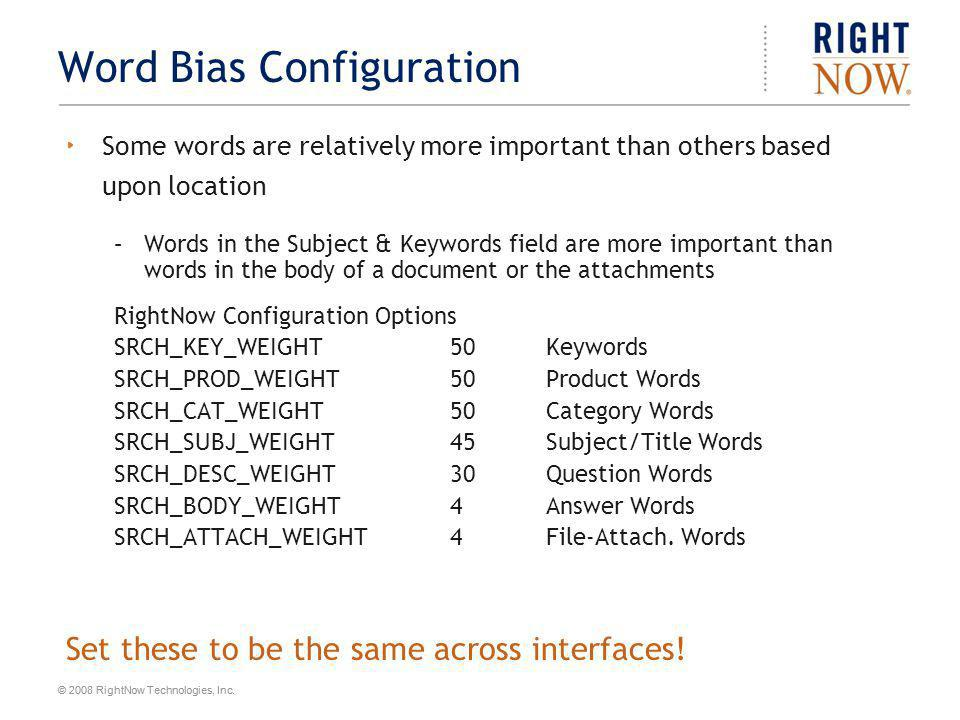 © 2008 RightNow Technologies, Inc. Word Bias Configuration Some words are relatively more important than others based upon location –Words in the Subj
