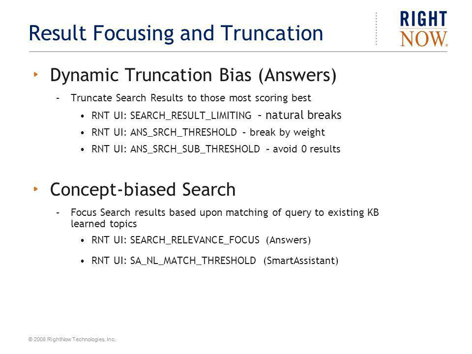 © 2008 RightNow Technologies, Inc. Result Focusing and Truncation Dynamic Truncation Bias (Answers) –Truncate Search Results to those most scoring bes