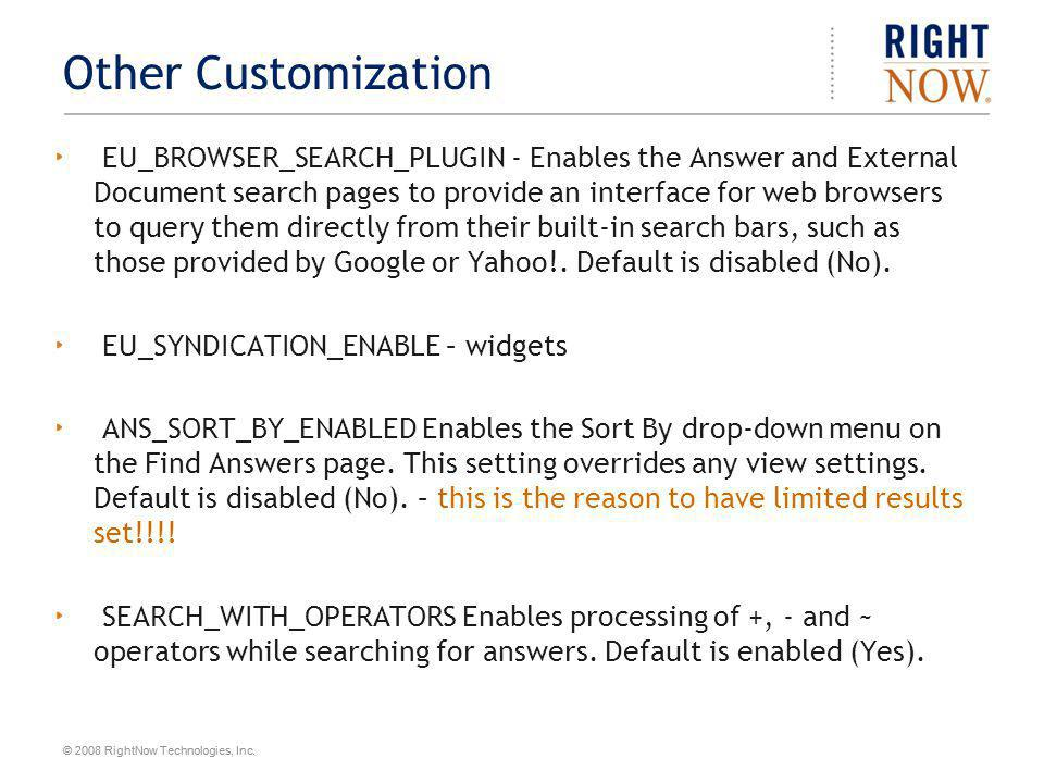 © 2008 RightNow Technologies, Inc. Other Customization EU_BROWSER_SEARCH_PLUGIN - Enables the Answer and External Document search pages to provide an