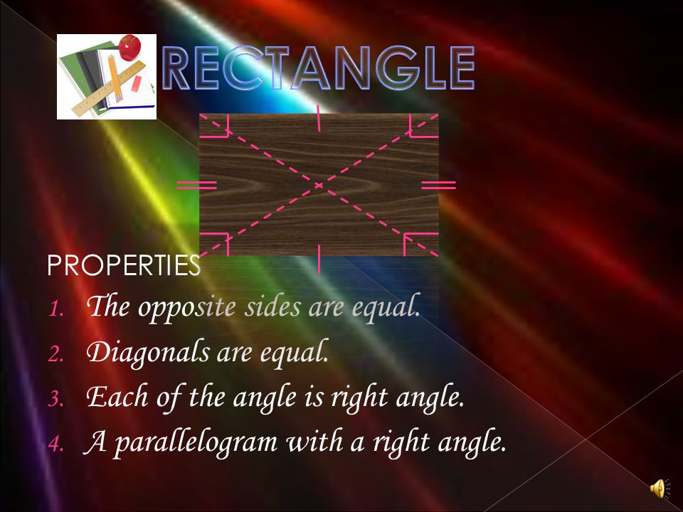 PROPERTIES 1. All the sides are equal. 2. All the angles are equal. 3. The diagonals bisect each other. 4. Also a rectangle.