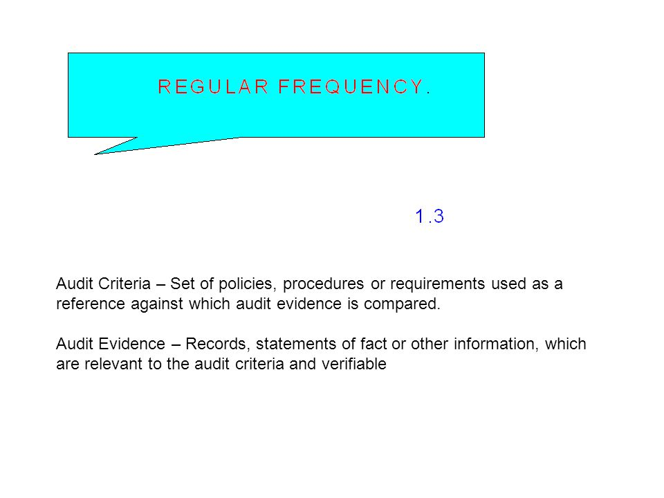Audit Criteria – Set of policies, procedures or requirements used as a reference against which audit evidence is compared.