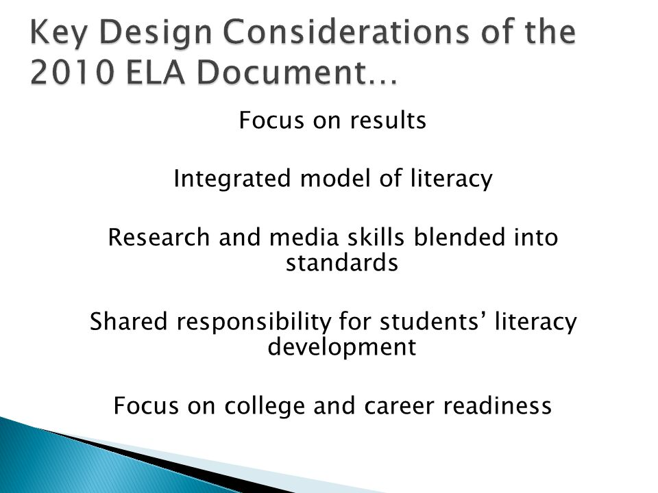 Focus on results Integrated model of literacy Research and media skills blended into standards Shared responsibility for students' literacy development Focus on college and career readiness