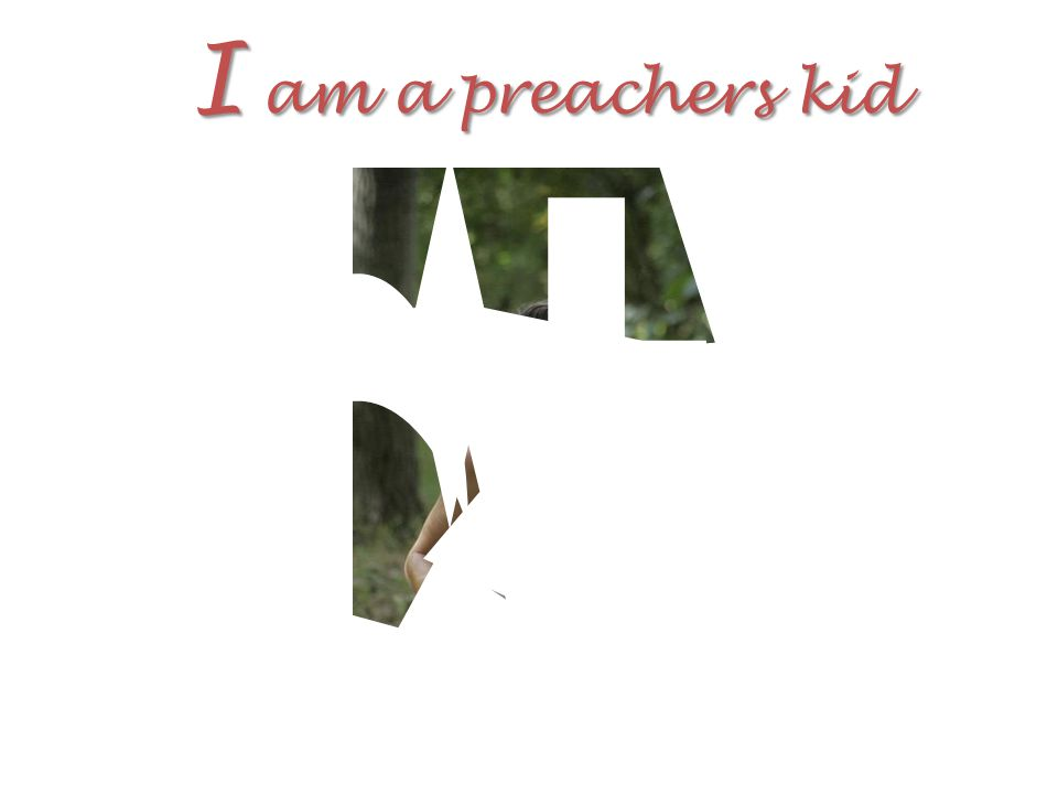 I am a preachers kid
