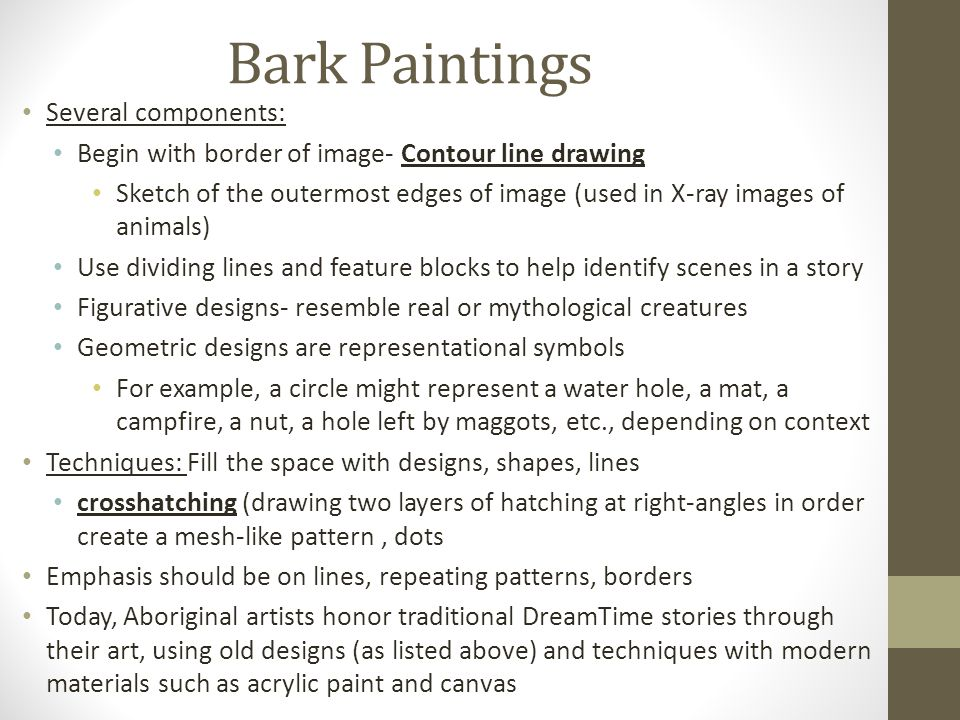 Bark Paintings Several components: Begin with border of image- Contour line drawing Sketch of the outermost edges of image (used in X-ray images of an
