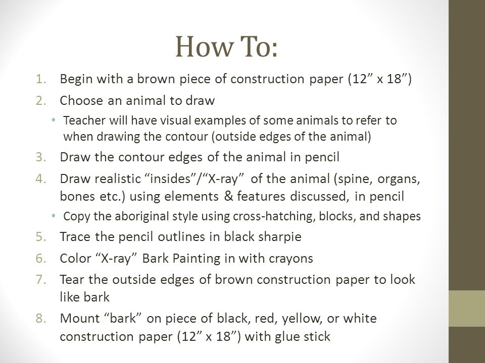 "How To: 1.Begin with a brown piece of construction paper (12"" x 18"") 2.Choose an animal to draw Teacher will have visual examples of some animals to r"