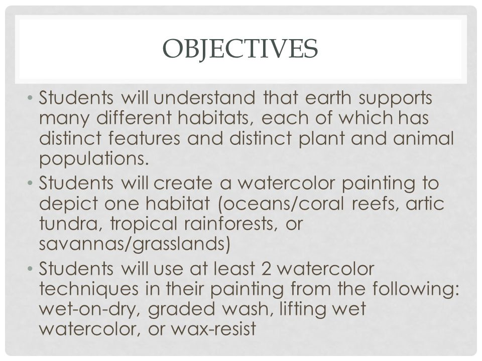 OBJECTIVES Students will understand that earth supports many different habitats, each of which has distinct features and distinct plant and animal populations.