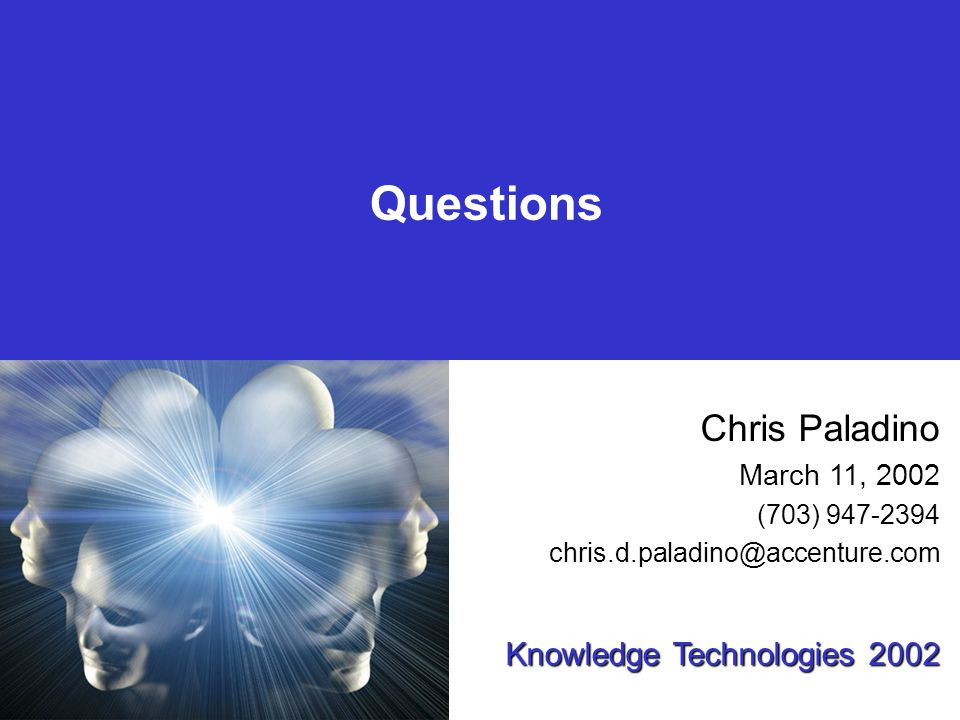 Questions Chris Paladino March 11, 2002 (703) Knowledge Technologies 2002