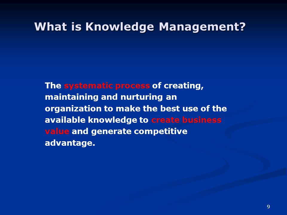 9 What is Knowledge Management.