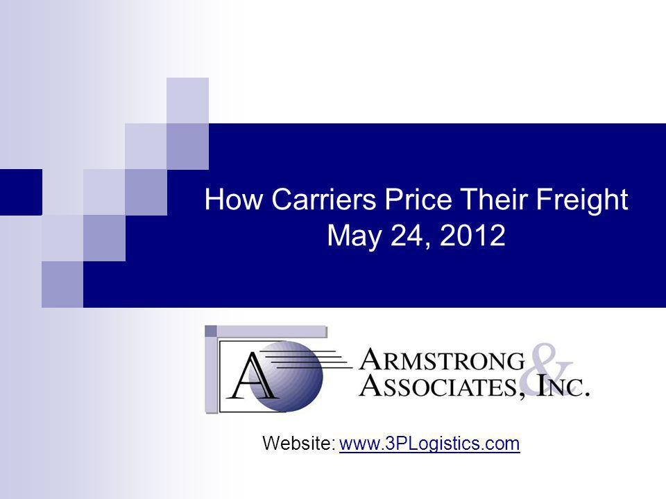 How Carriers Price Their Freight May 24, 2012 Website: www.3PLogistics.com