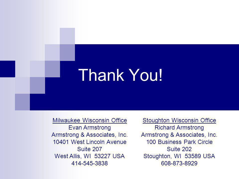 Thank You! Stoughton Wisconsin Office Richard Armstrong Armstrong & Associates, Inc. 100 Business Park Circle Suite 202 Stoughton, WI 53589 USA 608-87